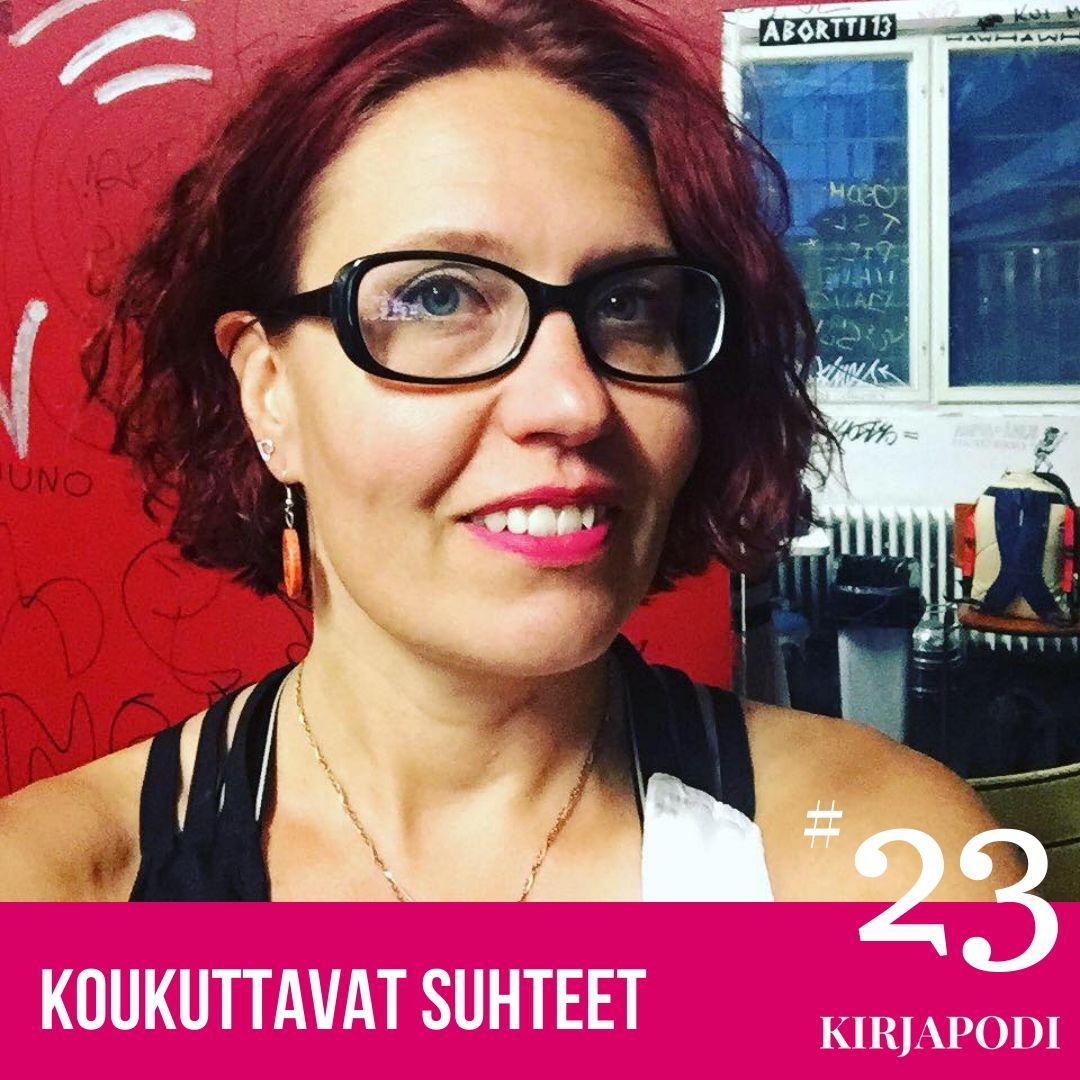 Jakso #23 Koukuttavat Suhteet – Susanna Ruuhilahti